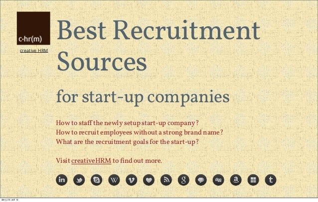 creative HRM Best Recruitment Sources for start-up companies How to staff the newly setup start-up company? How to recruit ...