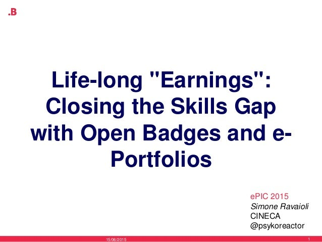 "Life-long ""Earnings"": Closing the Skills Gap with Open Badges and e- Portfolios 15/06/2015 1 Simone Ravaioli CINECA @psyko..."