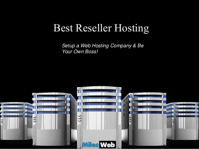 best reseller hosting setup a web hosting company be your own boss