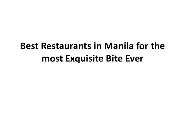 Best Restaurants in Manila for the     most Exquisite Bite Ever