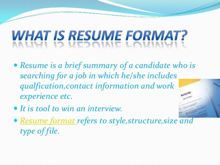 ... 2. WHAT IS RESUME FORMAT?  Types Of Resume Formats