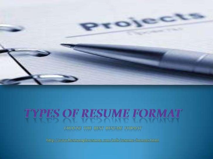 TYPES OF RESUME FORMAT<br />CHOOSE  THE  BEST  RESUME  FORMAT<br />http://www.bestsampleresume.com/info/resume-formats.htm...