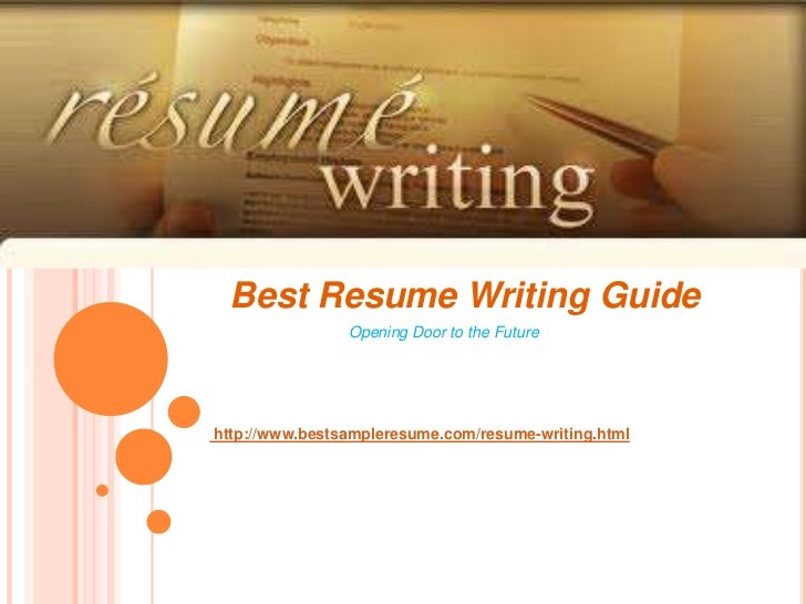Best Resume Writing Guide<br />                                Opening Door to the Future<br />http://www.bestsampleresume...