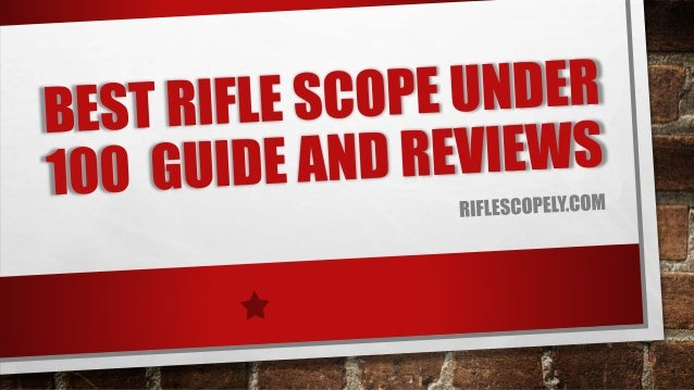 Best rifle scope under 100 guide and reviews