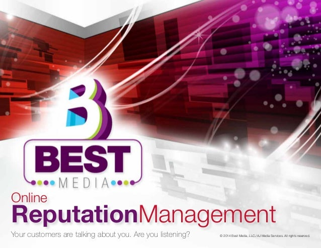 © 2014 Best Media, LLC./AJ Media Services. All rights reserved. ReputationManagement Online Your customers are talking abo...