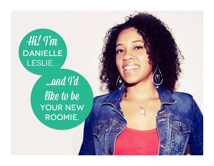 Hi! I'mDANIELLE LESLIE…     …and I'd     like to be   your new    roomie.