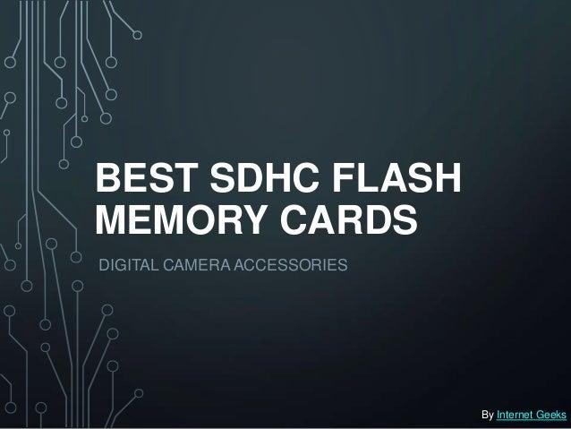 BEST SDHC FLASHMEMORY CARDSDIGITAL CAMERA ACCESSORIES                             By Internet Geeks