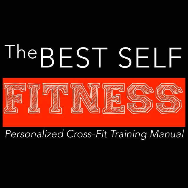 The BEST SELF Fitness Getting Piqued TheBEST SELF Fitness Personalized Cross-Fit Training Manual