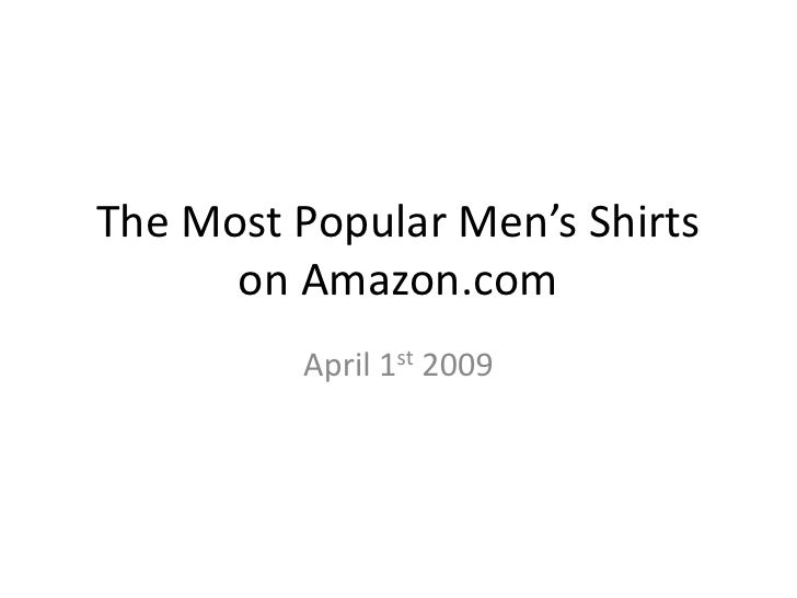 The Most Popular Men's Shirts       on Amazon.com          April 1st 2009