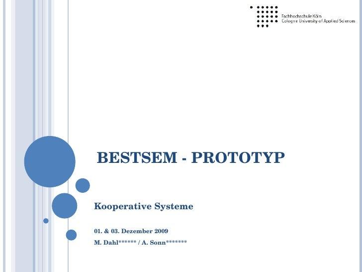 BESTSEM - PROTOTYP Kooperative Systeme 01. & 03. Dezember 2009 M. Dahl****** / A. Sonn*******