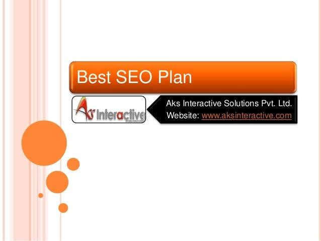 Best SEO Plan Aks Interactive Solutions Pvt. Ltd. Website: www.aksinteractive.com