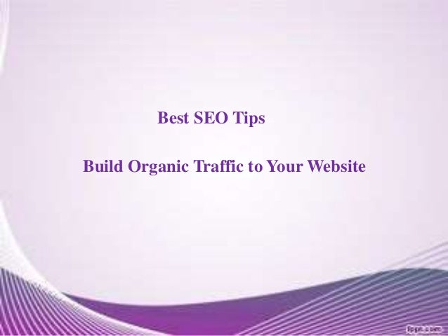 Best SEO Tips  Build Organic Traffic to Your Website