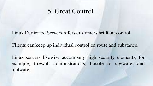 5. Great Control Linux Dedicated Servers offers customers brilliant control. Clients can keep up individual control on rou...