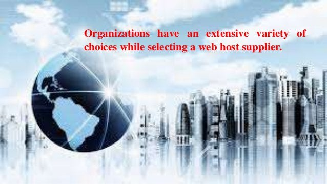 Organizations have an extensive variety of choices while selecting a web host supplier.