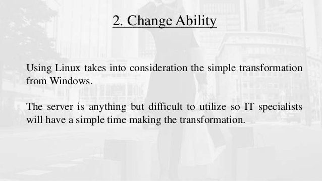 2. Change Ability Using Linux takes into consideration the simple transformation from Windows. The server is anything but ...