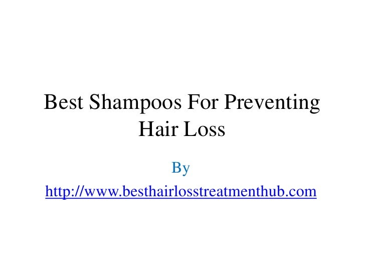 Best Shampoos For Preventing         Hair Loss                   Byhttp://www.besthairlosstreatmenthub.com