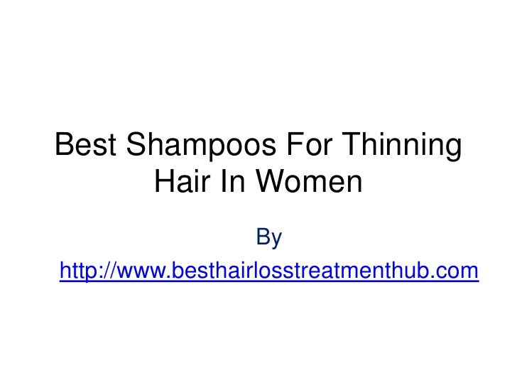 Best Shampoos For Thinning      Hair In Women                   Byhttp://www.besthairlosstreatmenthub.com