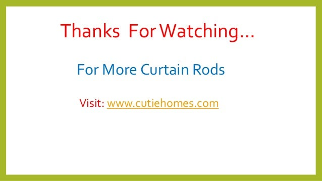 Thanks ForWatching… For More Curtain Rods Visit: www.cutiehomes.com