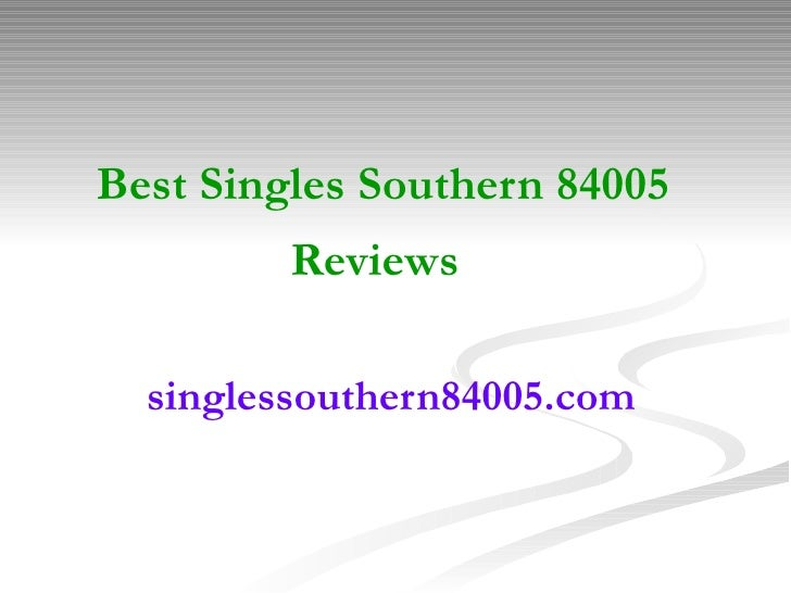 Best Singles Southern 84005 Reviews   singlessouthern84005.com