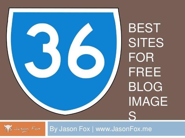 BEST SITES FOR FREE BLOG IMAGE S By Jason Fox | www.JasonFox.me