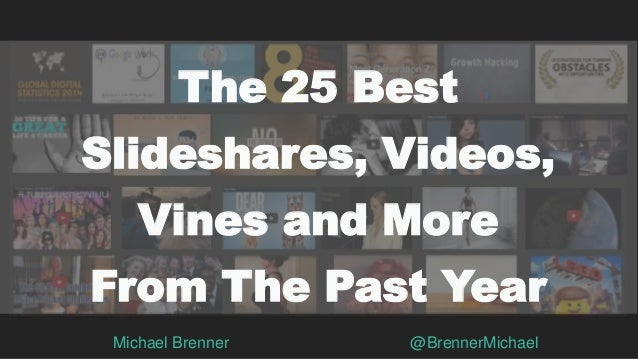 Michael Brenner @BrennerMichael The 25 Best Slideshares, Videos, Vines and More From The Past Year