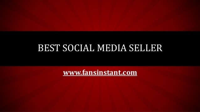BEST SOCIAL MEDIA SELLER www.fansinstant.com