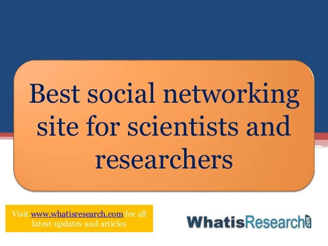 Best social networking site for scientists and researchers Visit www.whatisresearch.com for all latest updates and articles