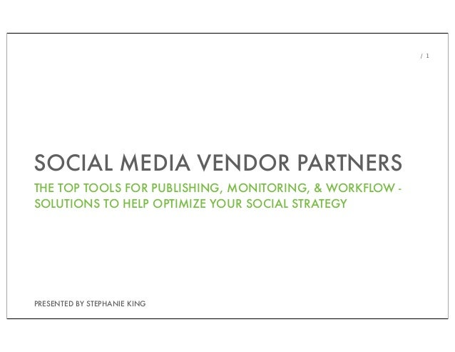 / 1SOCIAL MEDIA VENDOR PARTNERSTHE TOP TOOLS FOR PUBLISHING, MONITORING, & WORKFLOW -SOLUTIONS TO HELP OPTIMIZE YOUR SOCIA...