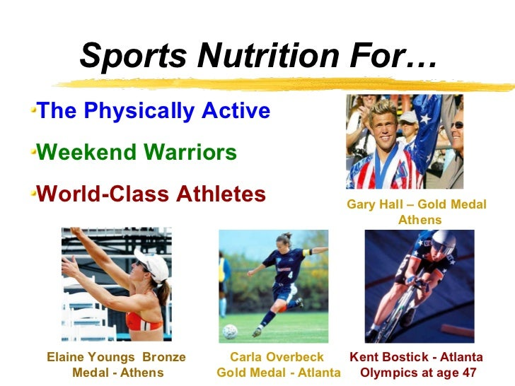 Sports Nutrition For… <ul><li>The Physically Active </li></ul><ul><li>Weekend Warriors </li></ul><ul><li>World-Class Athle...