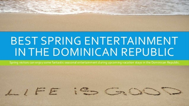 BEST SPRING ENTERTAINMENT IN THE DOMINICAN REPUBLIC Spring visitors can enjoy some fantastic seasonal entertainment during...