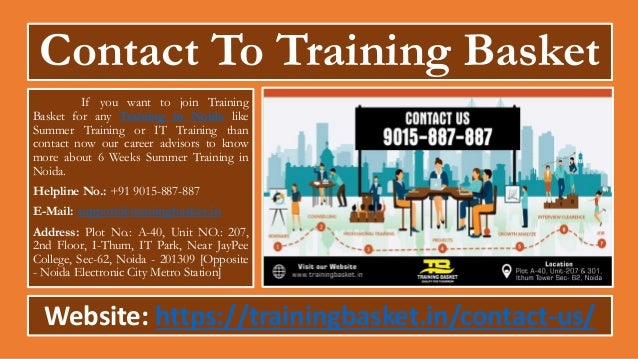 Contact To Training Basket If you want to join Training Basket for any Training in Noida like Summer Training or IT Traini...
