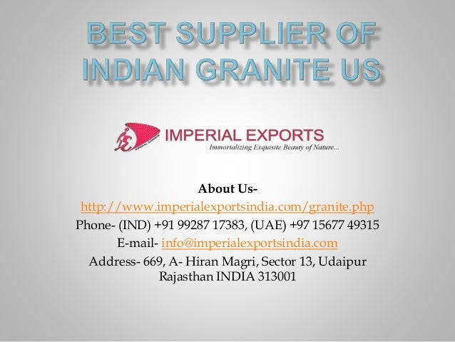 About Us- http://www.imperialexportsindia.com/granite.php Phone- (IND) +91 99287 17383, (UAE) +97 15677 49315 E-mail- info...