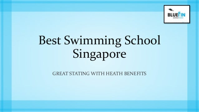 Best Swimming School Singapore GREAT STATING WITH HEATH BENEFITS