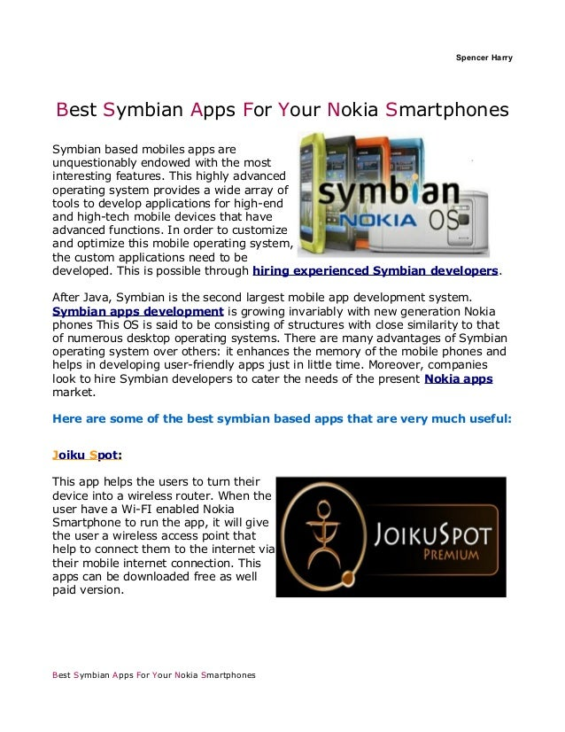 Spencer HarryBest Symbian Apps For Your Nokia SmartphonesSymbian based mobiles apps areunquestionably endowed with the mos...