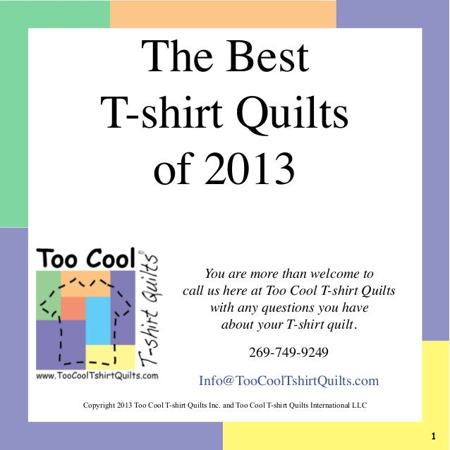The Best T-shirt Quilts of 2013 You are more than welcome to call us here at Too Cool T-shirt Quilts with any questions yo...