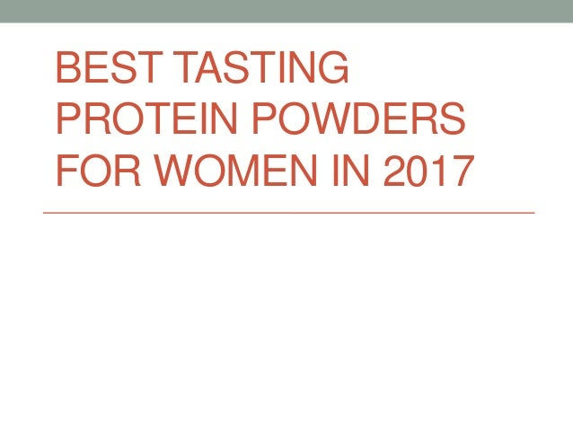 BEST TASTING PROTEIN POWDERS FOR WOMEN IN 2017