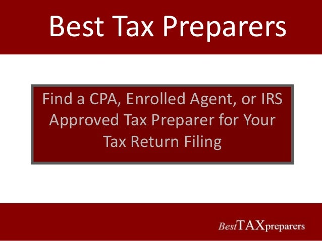 Best Tax PreparersFind a CPA, Enrolled Agent, or IRS Approved Tax Preparer for Your         Tax Return Filing