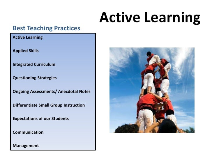 Best Teaching Practices<br />  Active Learning<br />Active Learning<br />Applied Skills<br />Integrated Curriculum<br />Qu...
