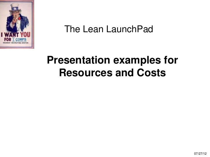 The Lean LaunchPadPresentation examples for  Resources and Costs                            07/27/12