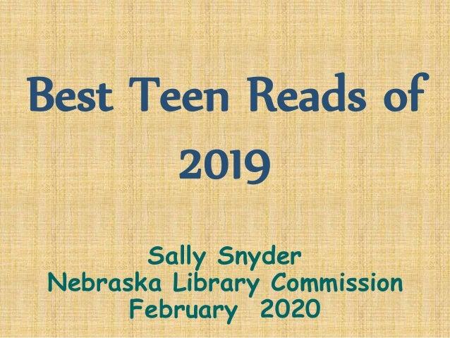 Best Teen Reads of 2019 Sally Snyder Nebraska Library Commission February 2020