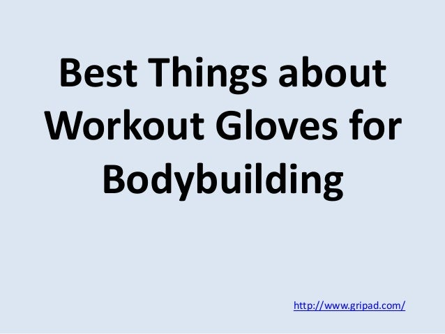 Best Things about Workout Gloves for Bodybuilding http://www.gripad.com/