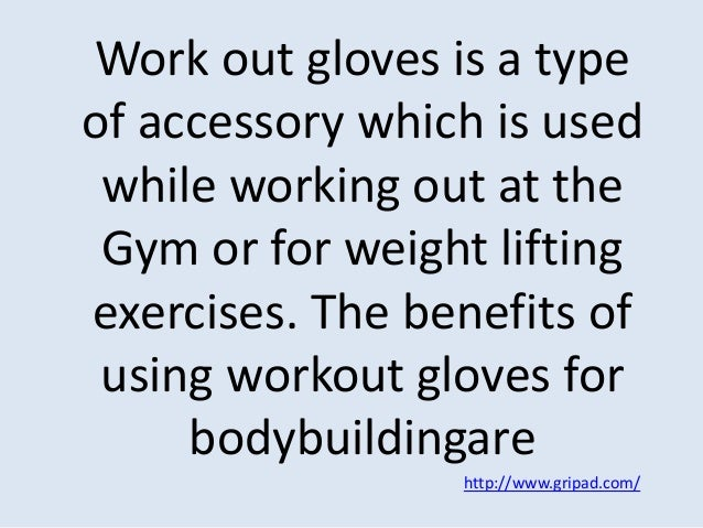 Work out gloves is a type of accessory which is used while working out at the Gym or for weight lifting exercises. The ben...