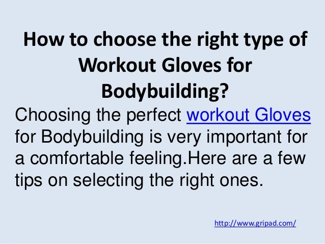 http://www.gripad.com/ How to choose the right type of Workout Gloves for Bodybuilding? Choosing the perfect workout Glove...