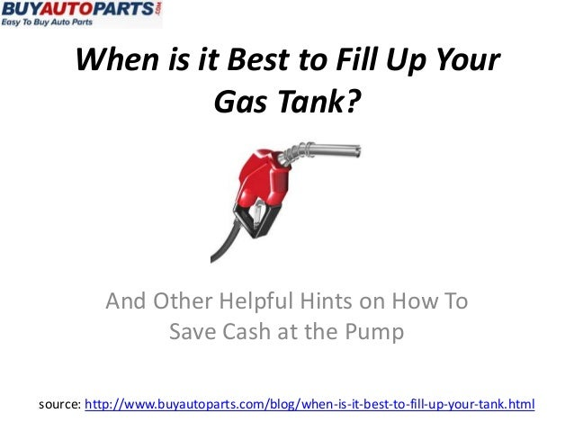 When is it Best to Fill Up Your               Gas Tank?          And Other Helpful Hints on How To               Save Cash...