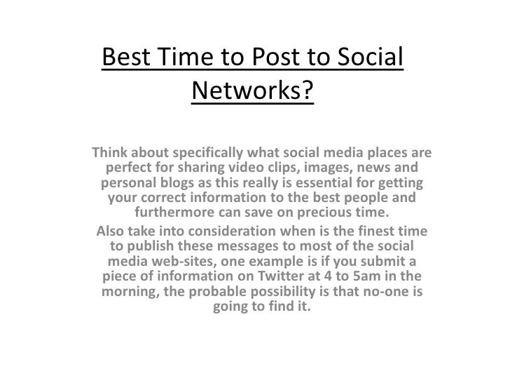 Best Time to Post to Social         Networks?Think about specifically what social media places are  perfect for sharing vi...