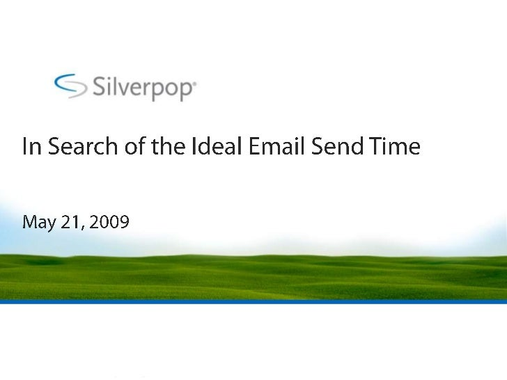 In Search of the Ideal Email Send Time<br />May 21, 2009<br />