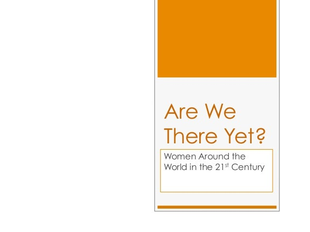Are WeThere Yet?Women Around theWorld in the 21st Century