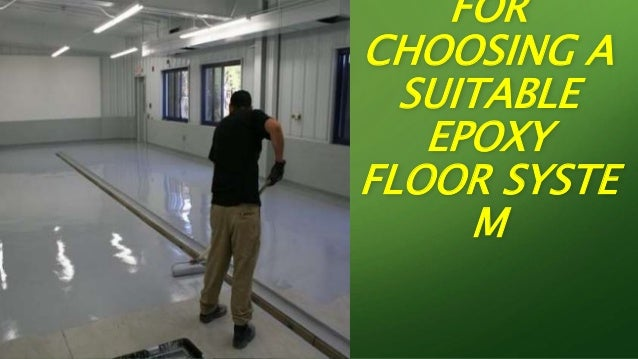 FOR CHOOSING A SUITABLE EPOXY FLOOR SYSTE M
