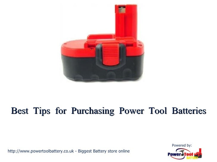 Best Tips for Purchasing Power Tool Batteries http://www.powertoolbattery.co.uk - Biggest Battery store online Powered by:
