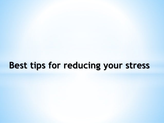 Best Tips For Reducing Your Stress